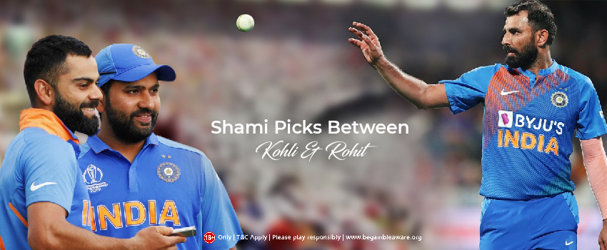 Mohammed Shami to choose between Virat Kohli and Rohit Sharma